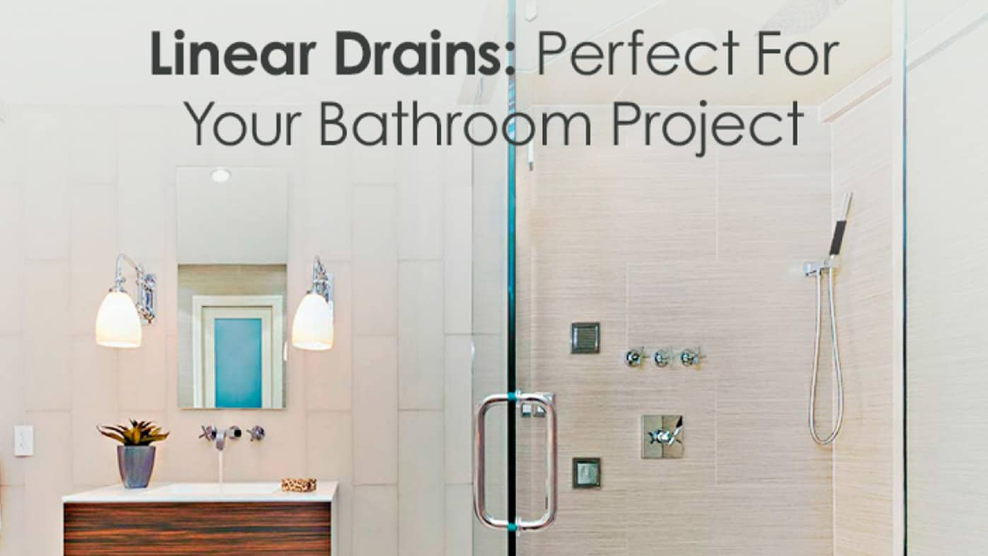 Linear Drains: Perfect For Your Bathroom Project