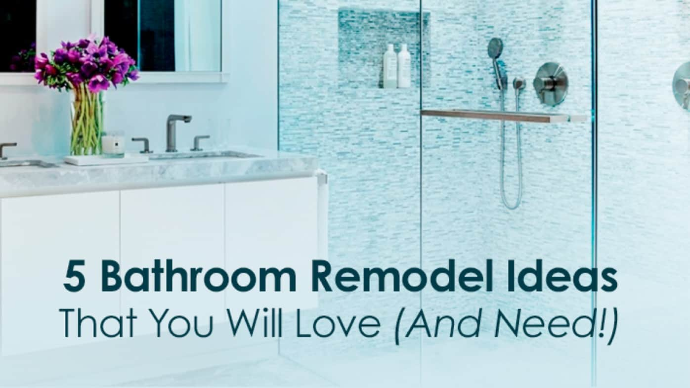 5 Bathroom remodel ideas that you will love (and need!)
