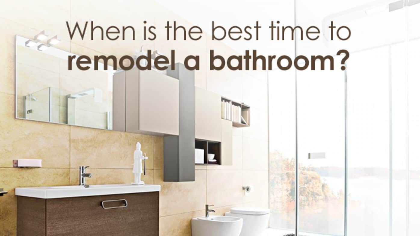 When is the best time to remodel a bathroom?