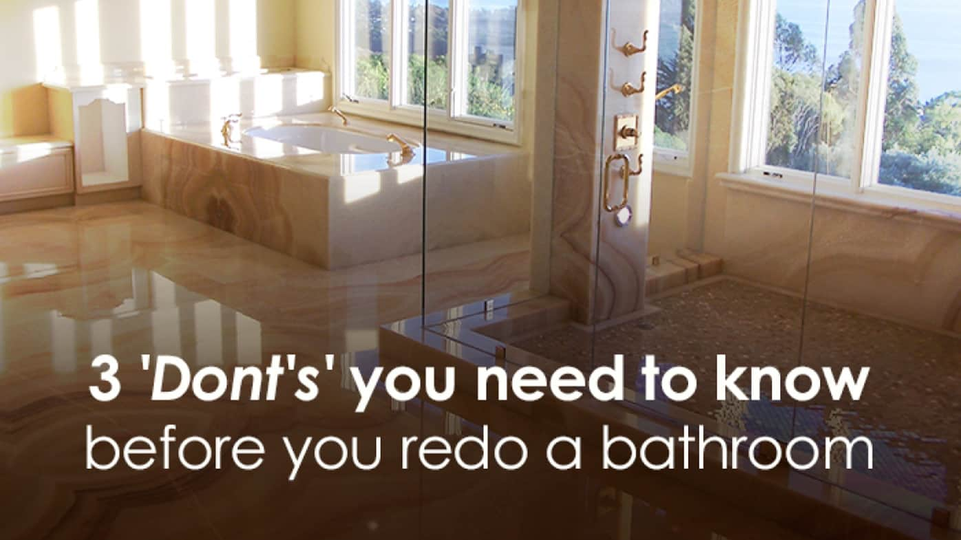 3 'Dont's' you need to know before you redo a bathroom
