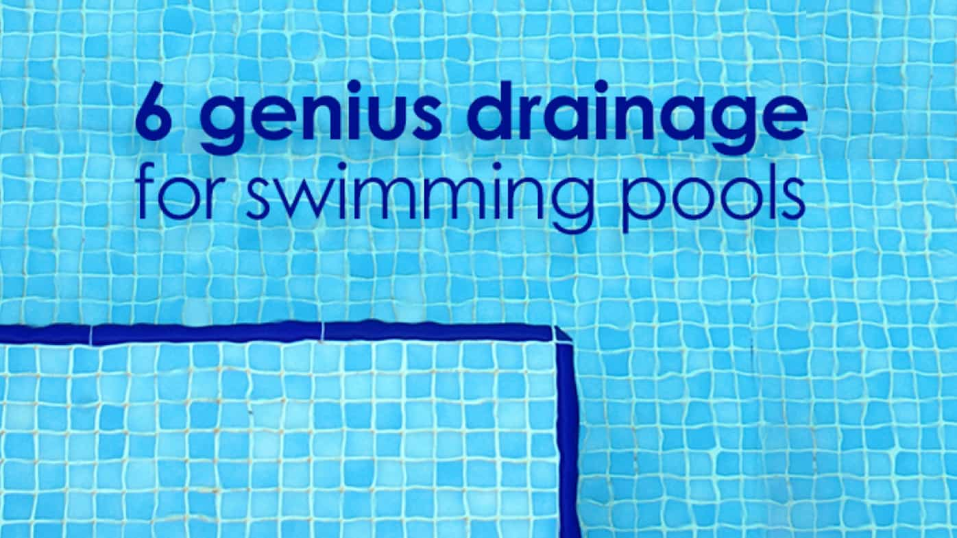 6 Genius Drainage for Swimming Pools